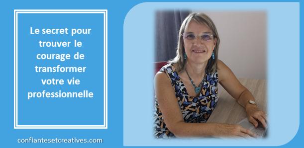 Le secret pour trouver le courage de transformer votre vie professionnelle